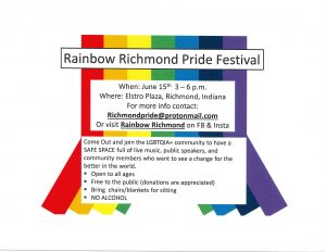 Rainbow Richmond Pride Festival, When: June 15th 3-6 pm. Where: Elstro Plaza, Richmond Indiana.