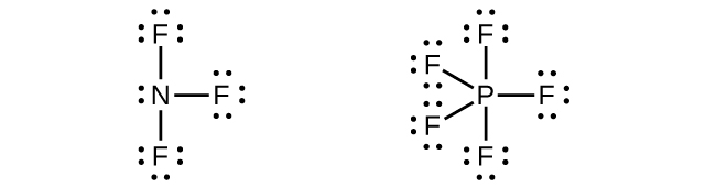 Two Lewis structures are shown. The left structure shows a nitrogen atom with one lone pair of electrons single bonded to three fluorine atoms, each of which has three lone pairs of electrons. The right structure shows a phosphorus atoms single bonded to five fluorine atoms, each of which has three lone pairs of electrons.